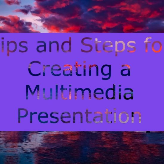 Tips and steps for creating a multimedia presentation